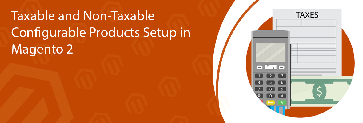 Taxable and Non-Taxable Configurable Products Setup in Magento 2