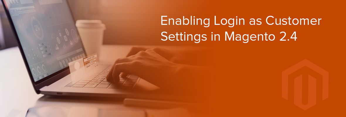 Enabling Login as Customer Settings in Magento 2.4