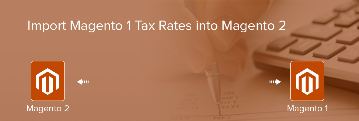 Import Magento 1 Tax Rates into Magento 2